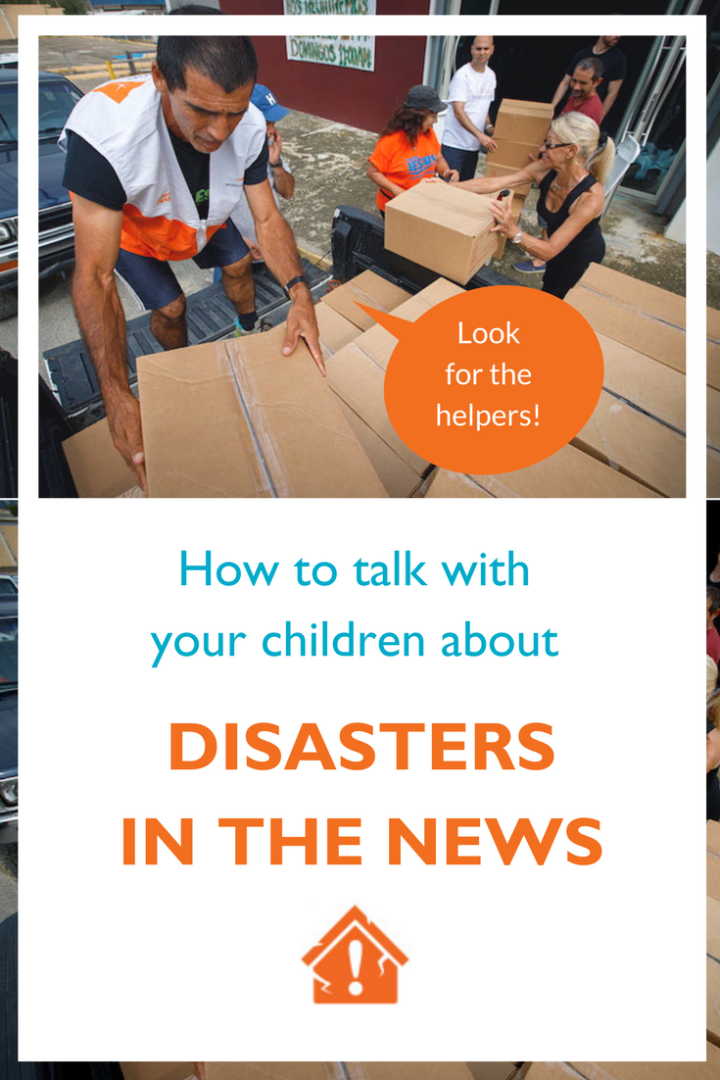 Look for the helpers - how to talk with your kids about disasters in the news
