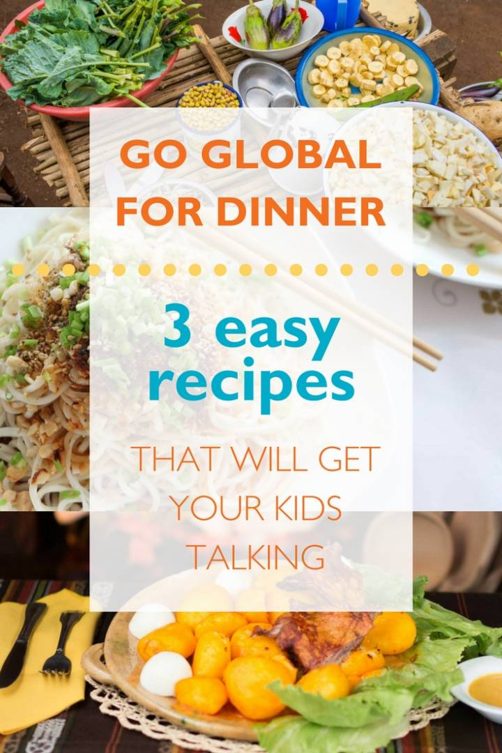 Go global for dinner - 3 easy recipes to get your kids talking and inspire compassion for the poor.