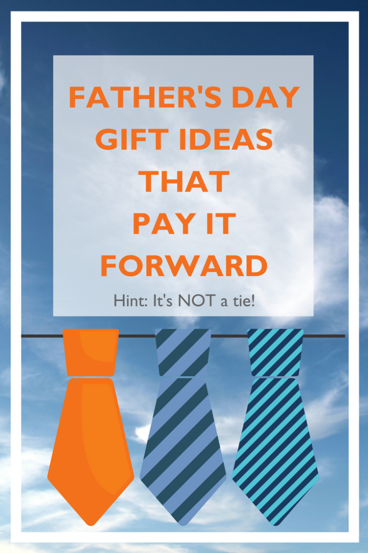 Father's Day gift ideas that pay it forward (hint: it's not a tie)
