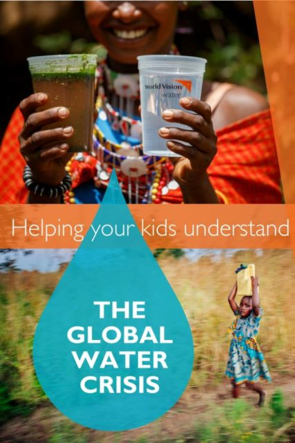 helping your kids understand the global water crisis - how to talk with your kids about the global water crisis, kids activities, helping children develop empathy